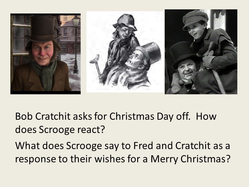 Bob Cratchit asks for Christmas Day off. How does Scrooge react