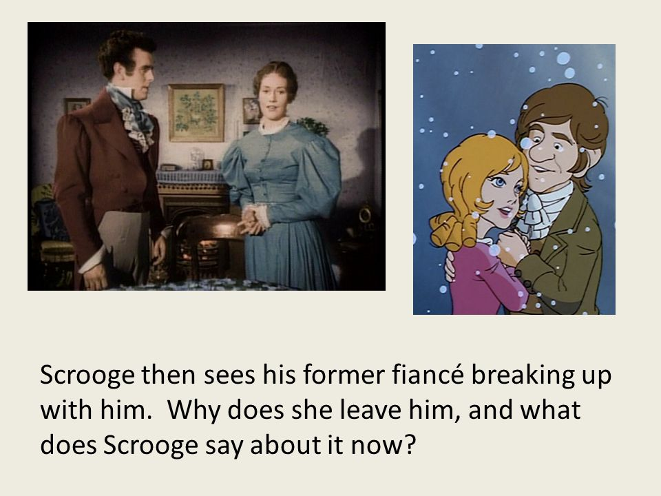 Scrooge then sees his former fiancé breaking up with him