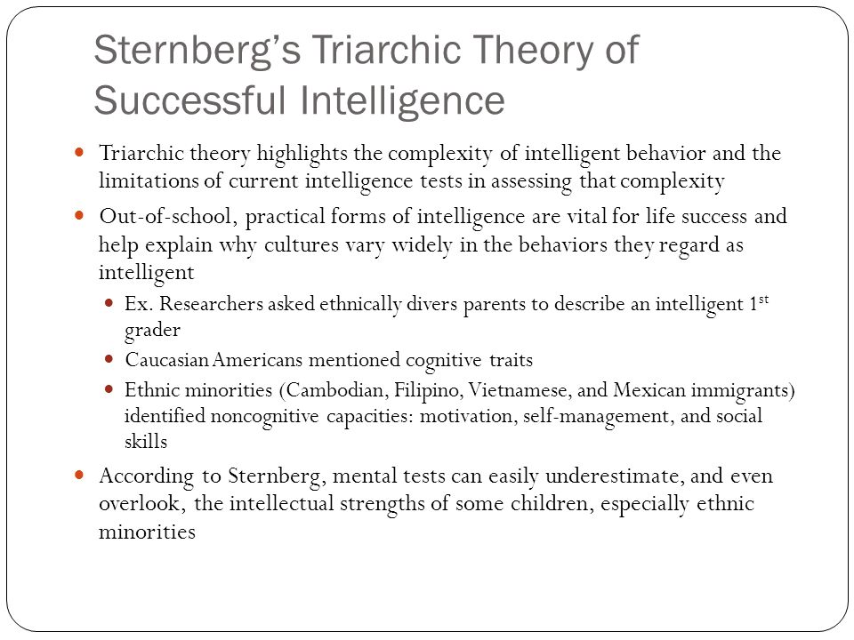 theory of multiple intelligences and sternbergs triarchic theory education essay Studying sternberg's views on intelligence – a brief overview of the three-fold view of intelligence (or triarchic intelligence) contact leslie in studying different views and theories on intelligence and creativity i have become a fan of the works of dr robert j sternberg – his writings are quite prolific.