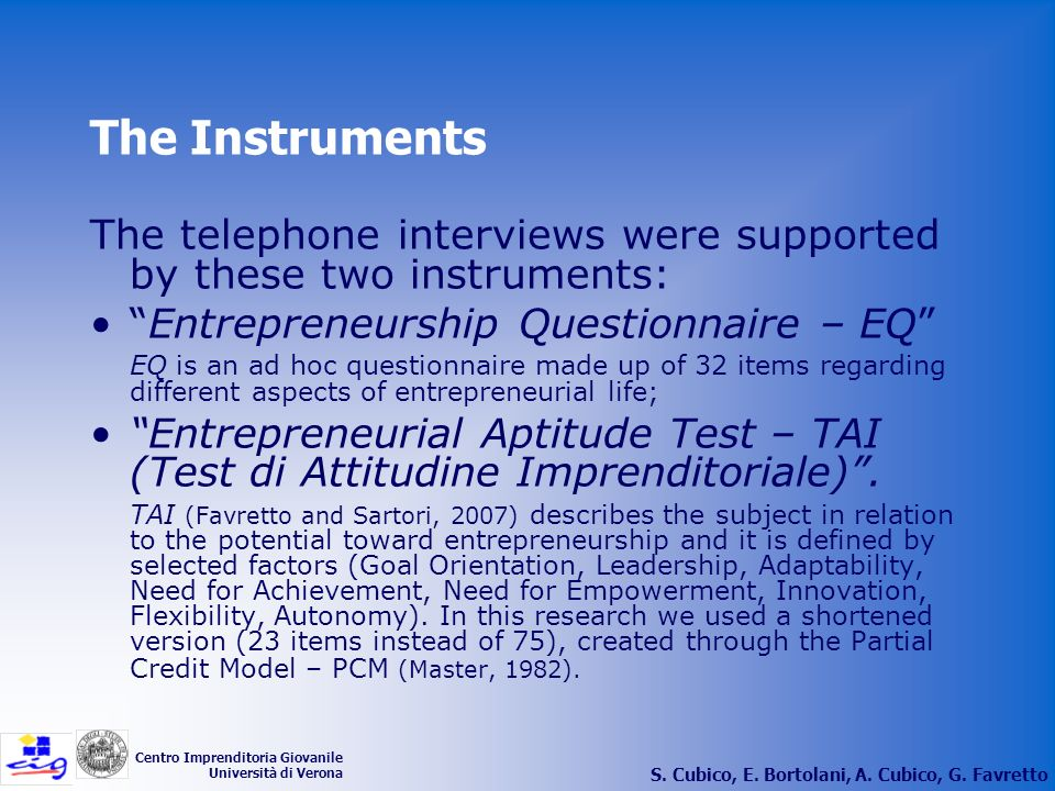 The Instruments The telephone interviews were supported by these two instruments: Entrepreneurship Questionnaire – EQ