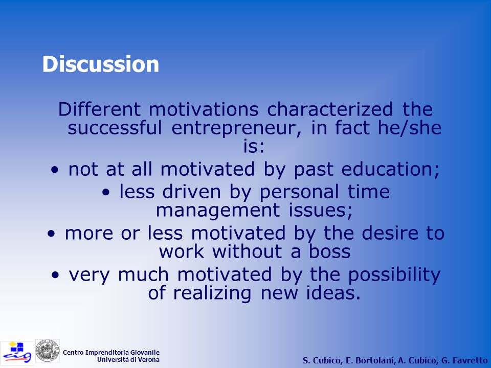 Discussion Different motivations characterized the successful entrepreneur, in fact he/she is: not at all motivated by past education;