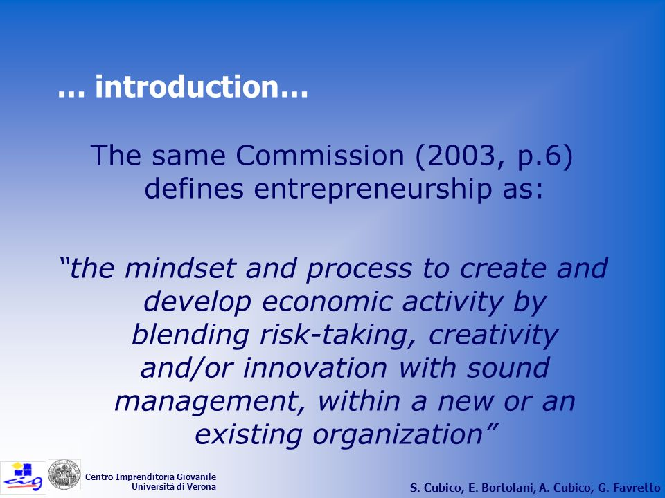 The same Commission (2003, p.6) defines entrepreneurship as: