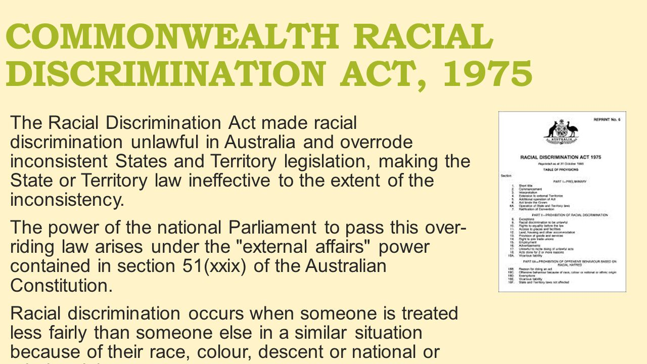 racial discrimination act amendments To bring about a stronger form of protection against racial discrimination i i ntroduction the racial discrimination act 1975 (cth) ('rda') is in many ways just another federal statute it may be repealed or amended by the federal parliament at will and has no special constitutional status despite this, sir.