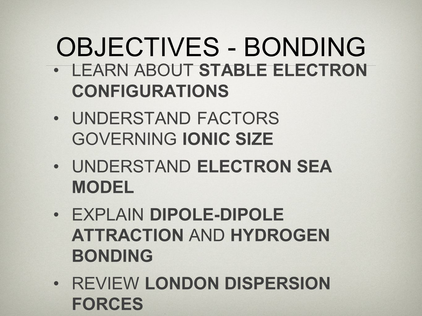 OBJECTIVES - BONDING LEARN ABOUT STABLE ELECTRON CONFIGURATIONS
