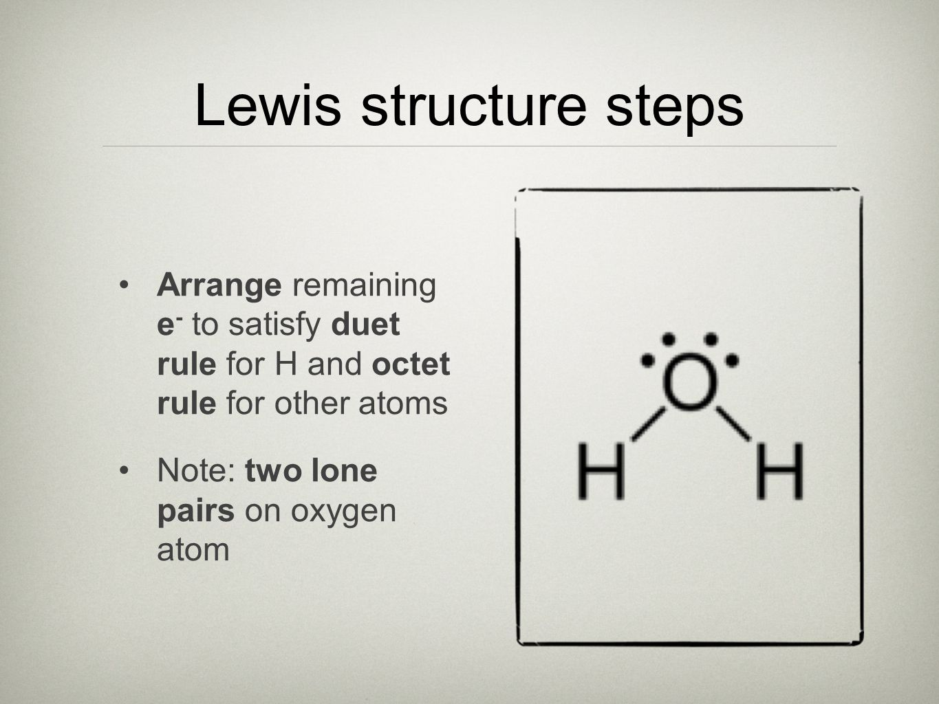 Lewis structure steps Arrange remaining e- to satisfy duet rule for H and octet rule for other atoms.