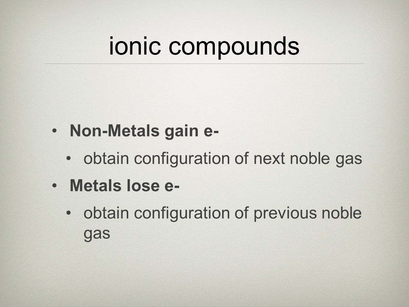 ionic compounds Non-Metals gain e-