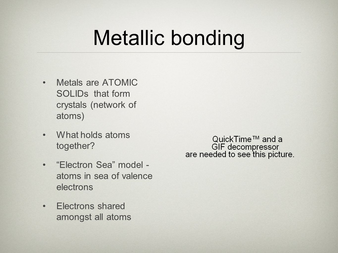 Metallic bonding Metals are ATOMIC SOLIDs that form crystals (network of atoms) What holds atoms together