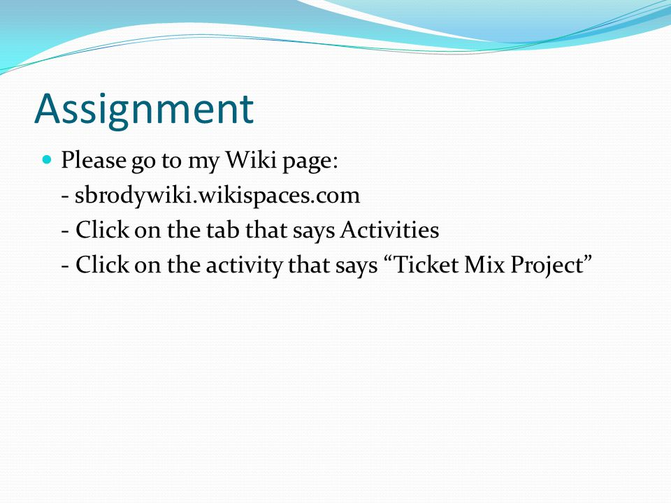 Assignment Please go to my Wiki page: - sbrodywiki.wikispaces.com