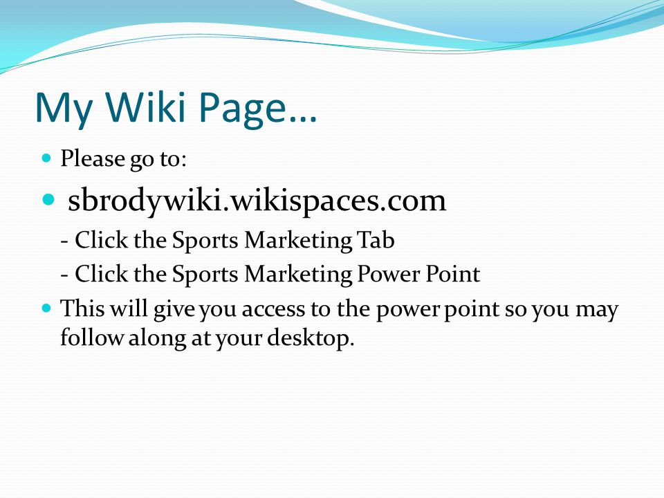 My Wiki Page… sbrodywiki.wikispaces.com Please go to: