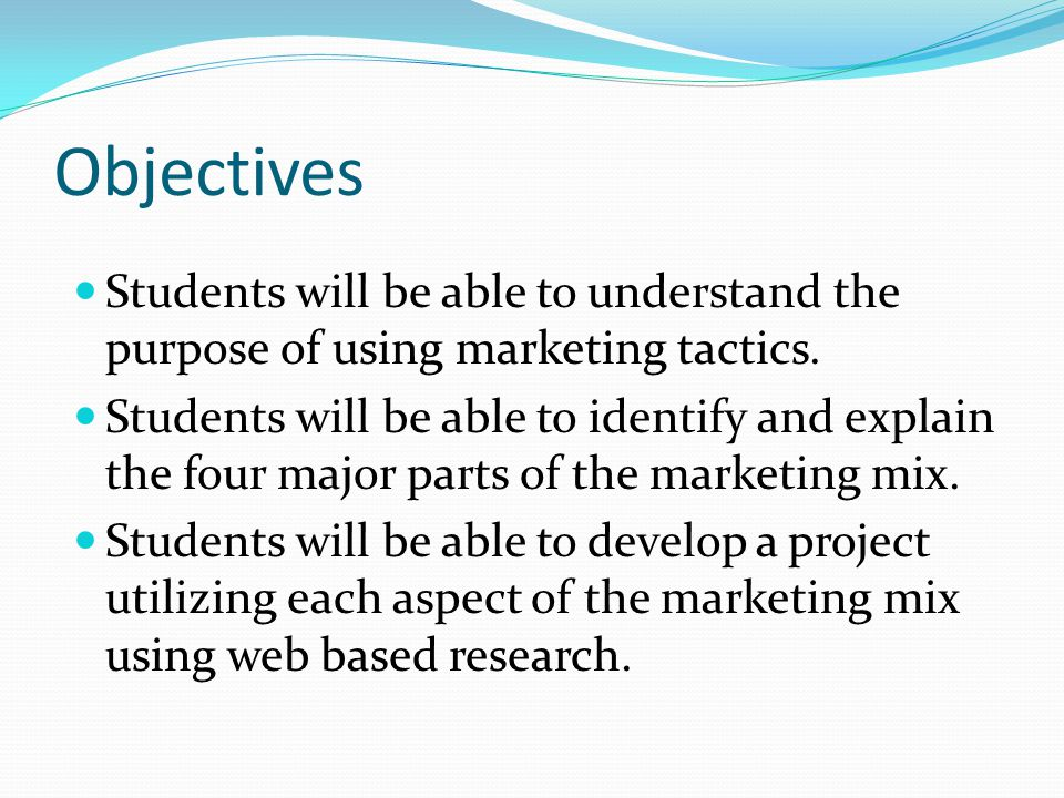 Objectives Students will be able to understand the purpose of using marketing tactics.