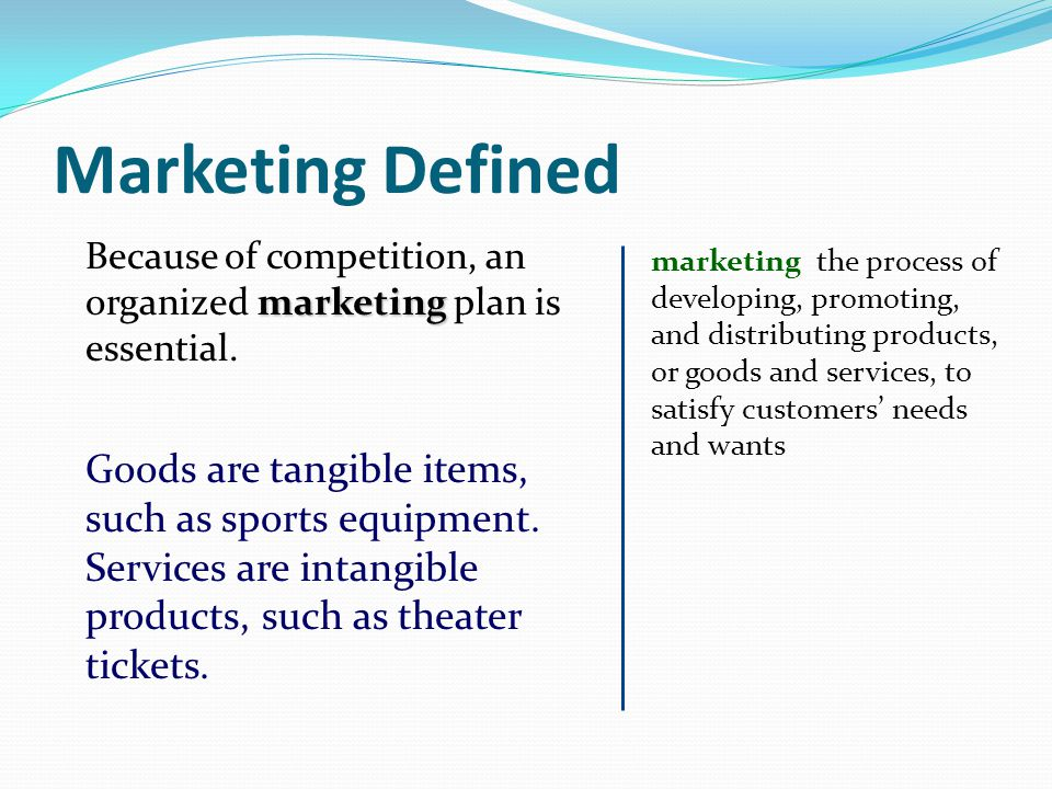 Marketing Defined Because of competition, an organized marketing plan is essential.