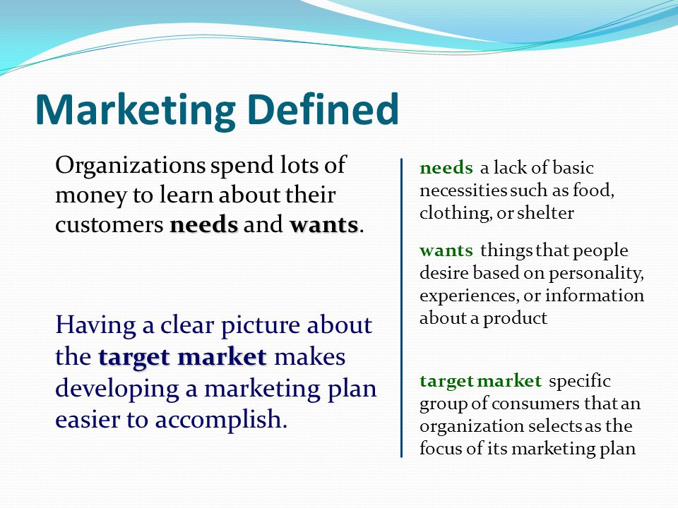 Marketing Defined Organizations spend lots of money to learn about their customers needs and wants.