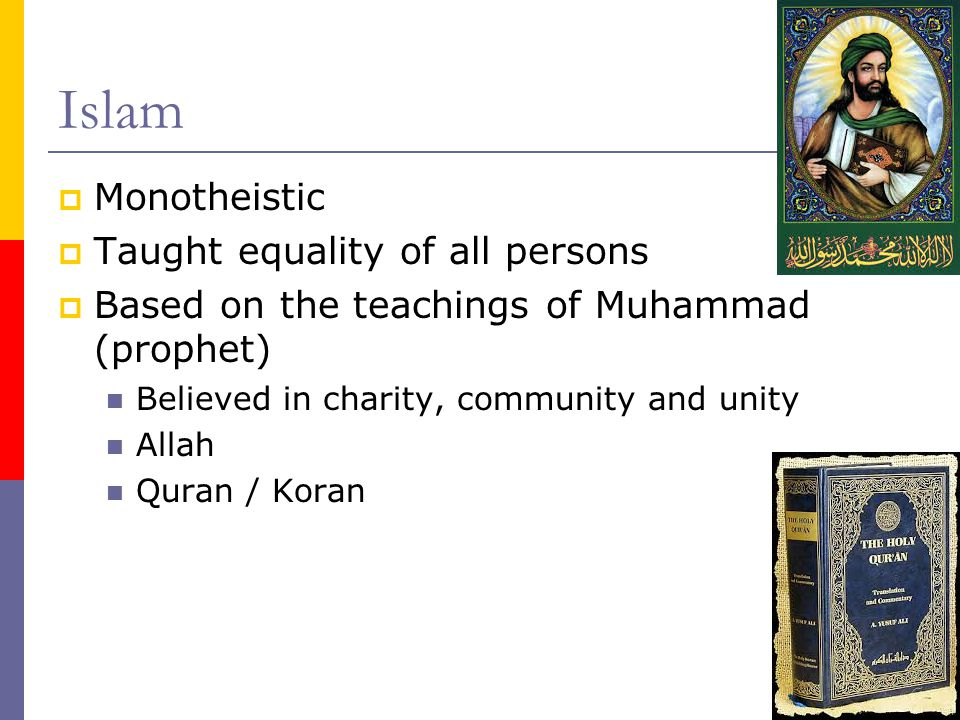 Islam Monotheistic Taught equality of all persons