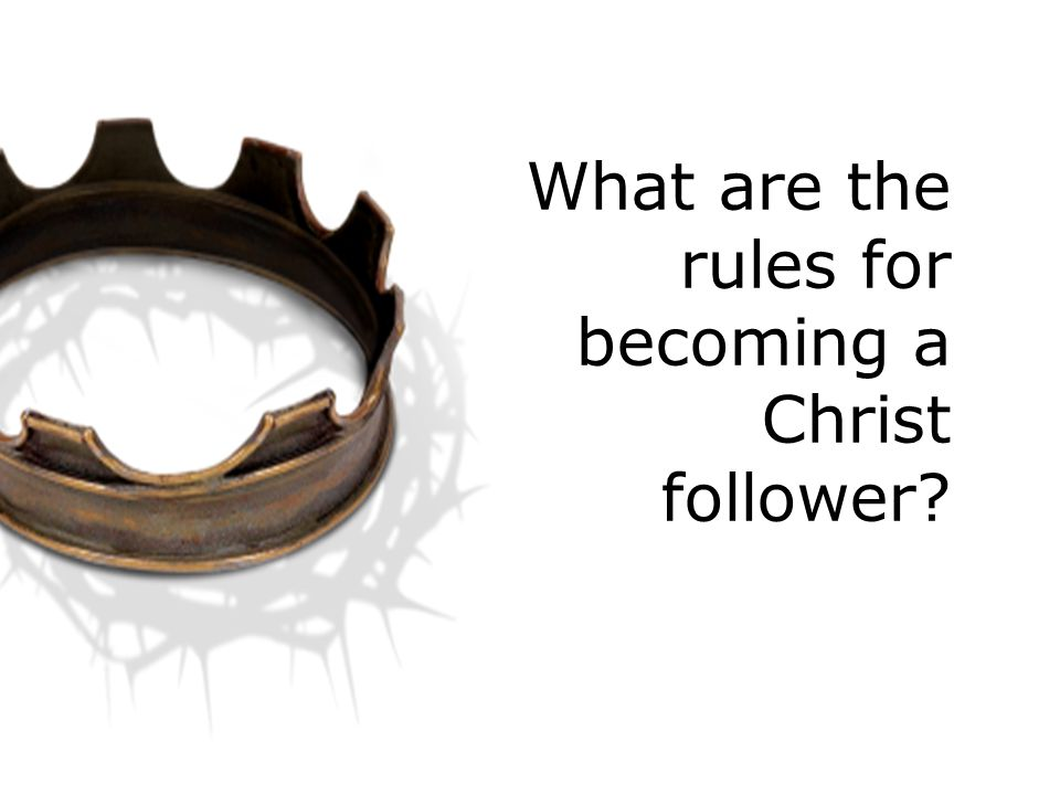 What are the rules for becoming a Christ follower