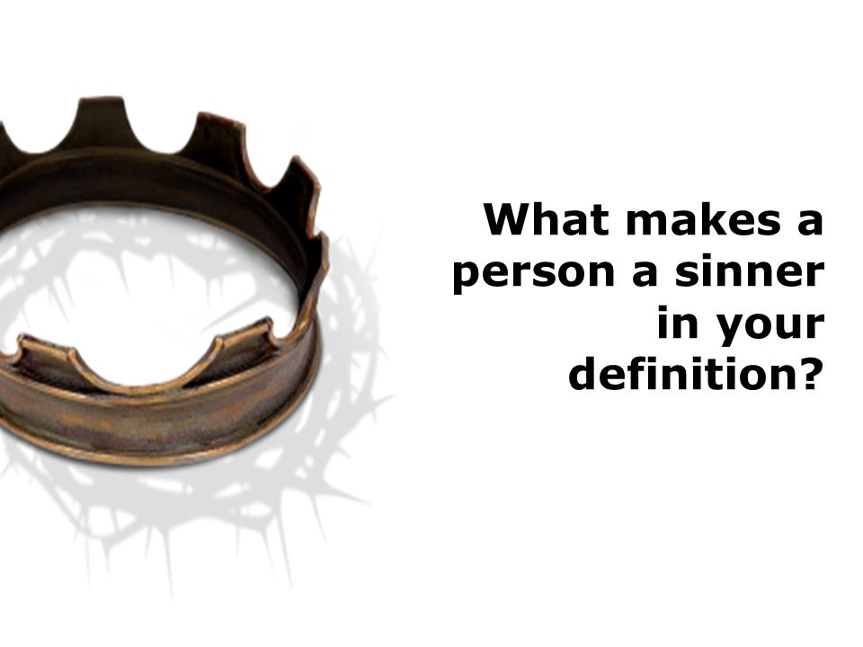 What makes a person a sinner in your definition