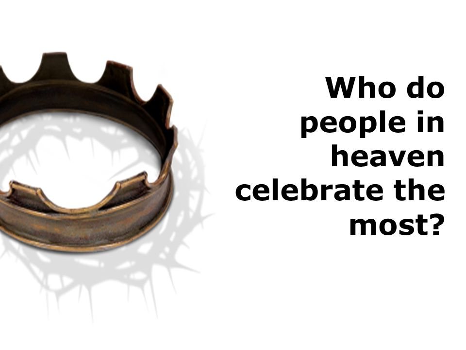 Who do people in heaven celebrate the most