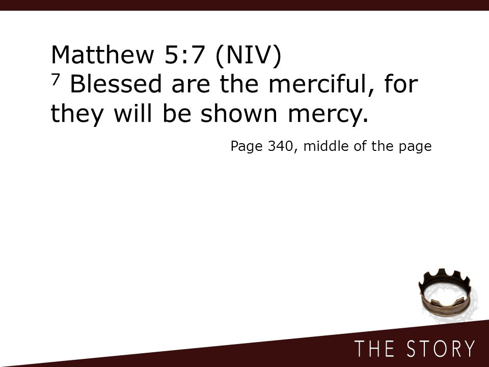 Matthew 5:7 (NIV) 7 Blessed are the merciful, for they will be shown mercy.