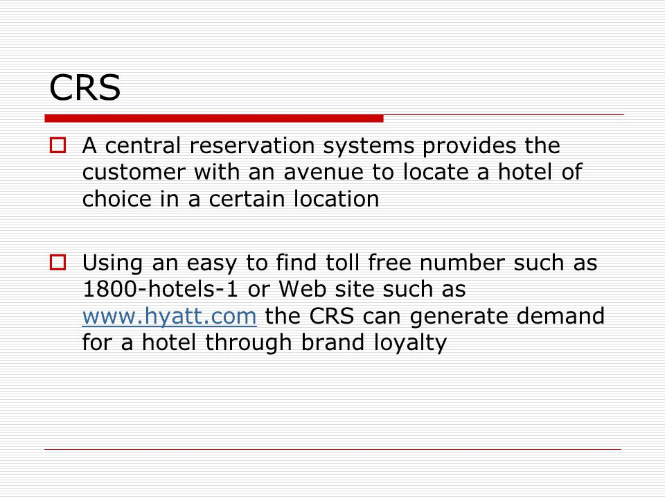 CRS A central reservation systems provides the customer with an avenue to locate a hotel of choice in a certain location.