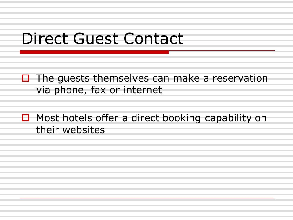 Direct Guest Contact The guests themselves can make a reservation via phone, fax or internet.