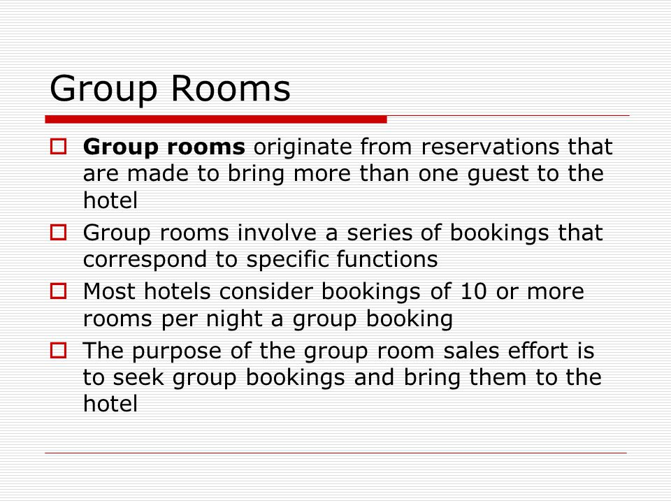 Group Rooms Group rooms originate from reservations that are made to bring more than one guest to the hotel.