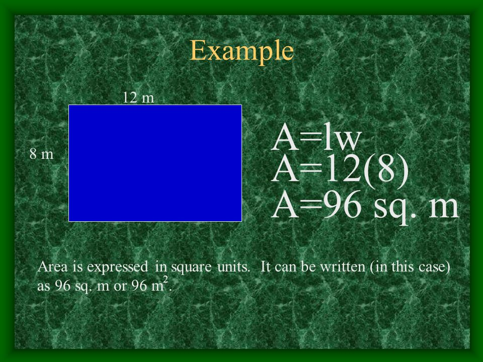 A=lw A=12(8) A=96 sq. m Example 12 m 8 m