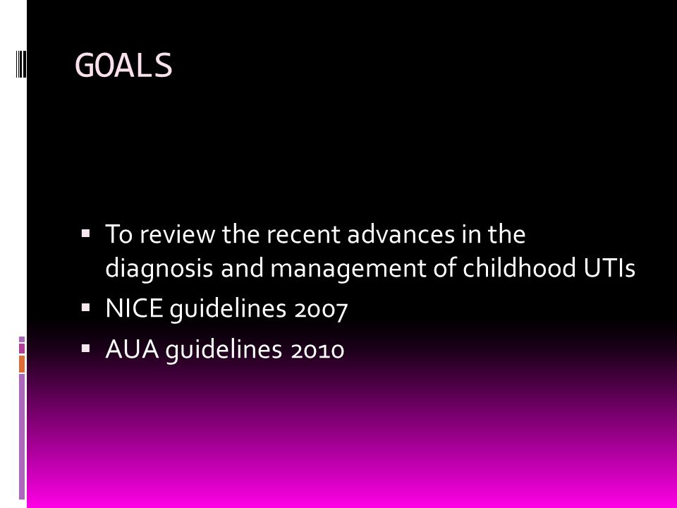 GOALS To review the recent advances in the diagnosis and management of childhood UTIs. NICE guidelines