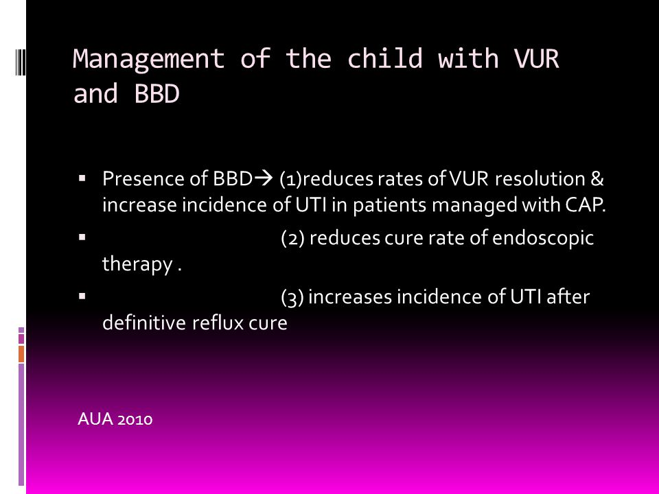 Management of the child with VUR and BBD