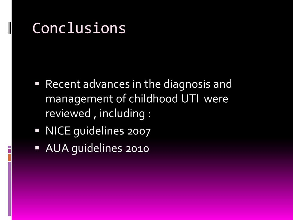 Conclusions Recent advances in the diagnosis and management of childhood UTI were reviewed , including :