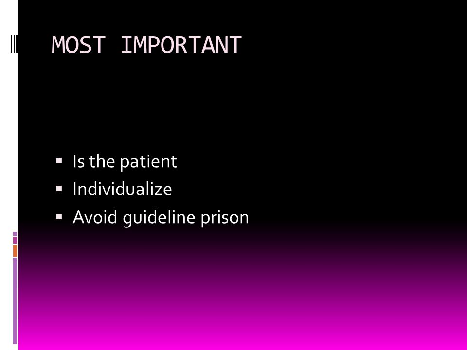 MOST IMPORTANT Is the patient Individualize Avoid guideline prison