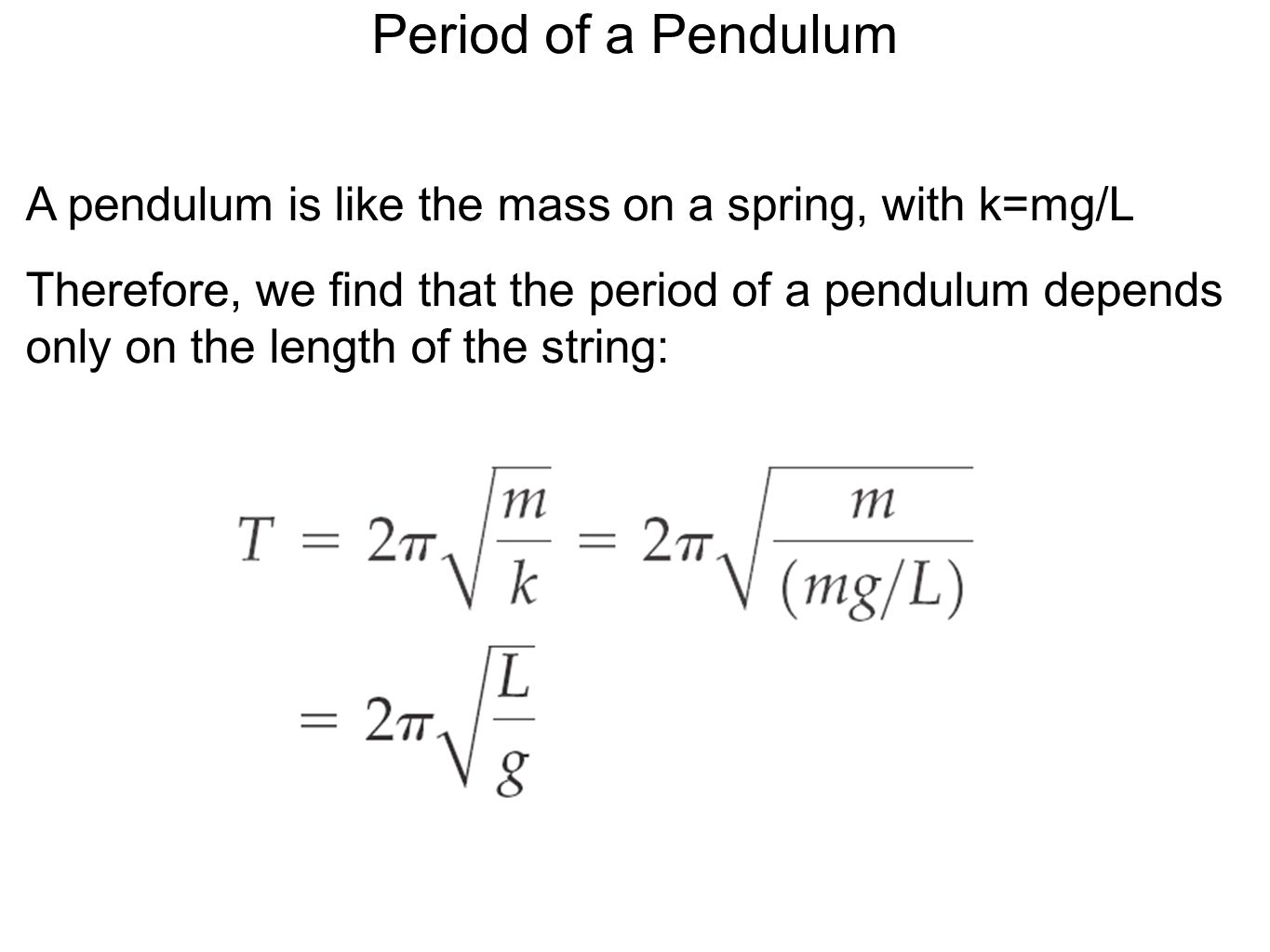 Period of a Pendulum A pendulum is like the mass on a spring, with k=mg/L.