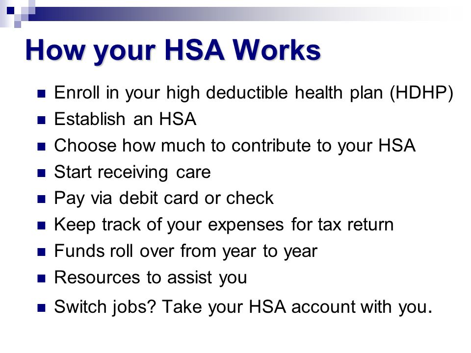 How your HSA Works Enroll in your high deductible health plan (HDHP)