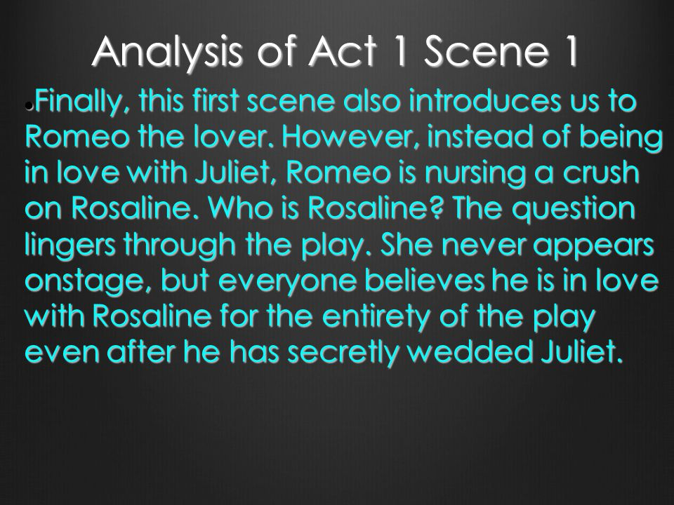 analysis of the first scene of romeo When romeo and juliet meet, it is love at first sight as the enotes summary notes romeo sees juliet for the first time and falls instantly in love his tortured love for rosaline has been.