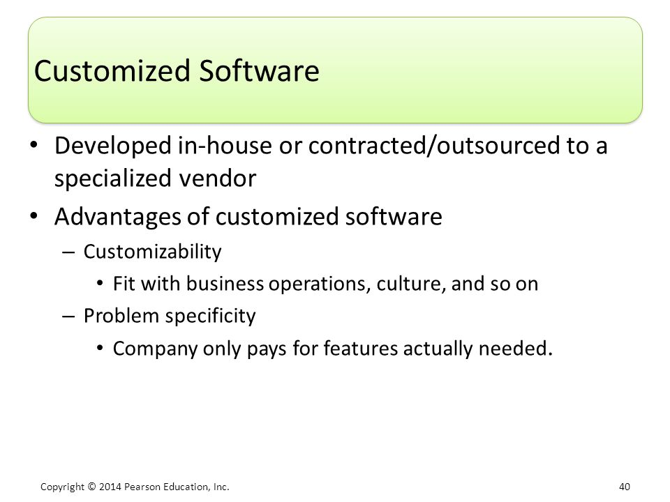 Customized Software Developed in-house or contracted/outsourced to a specialized vendor. Advantages of customized software.