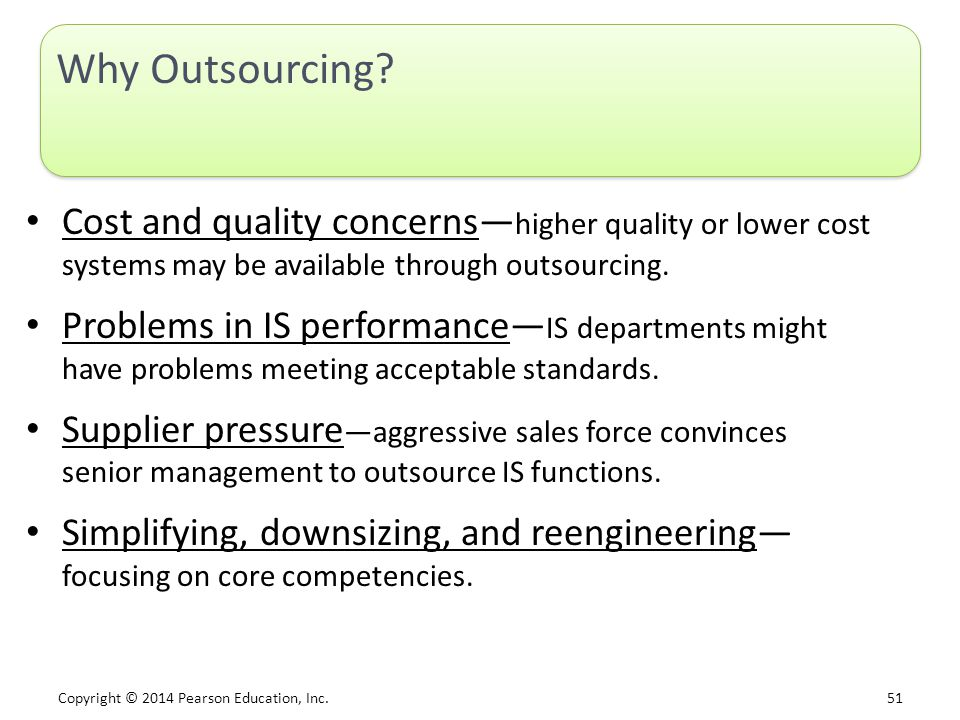 Why Outsourcing Cost and quality concerns—higher quality or lower cost systems may be available through outsourcing.
