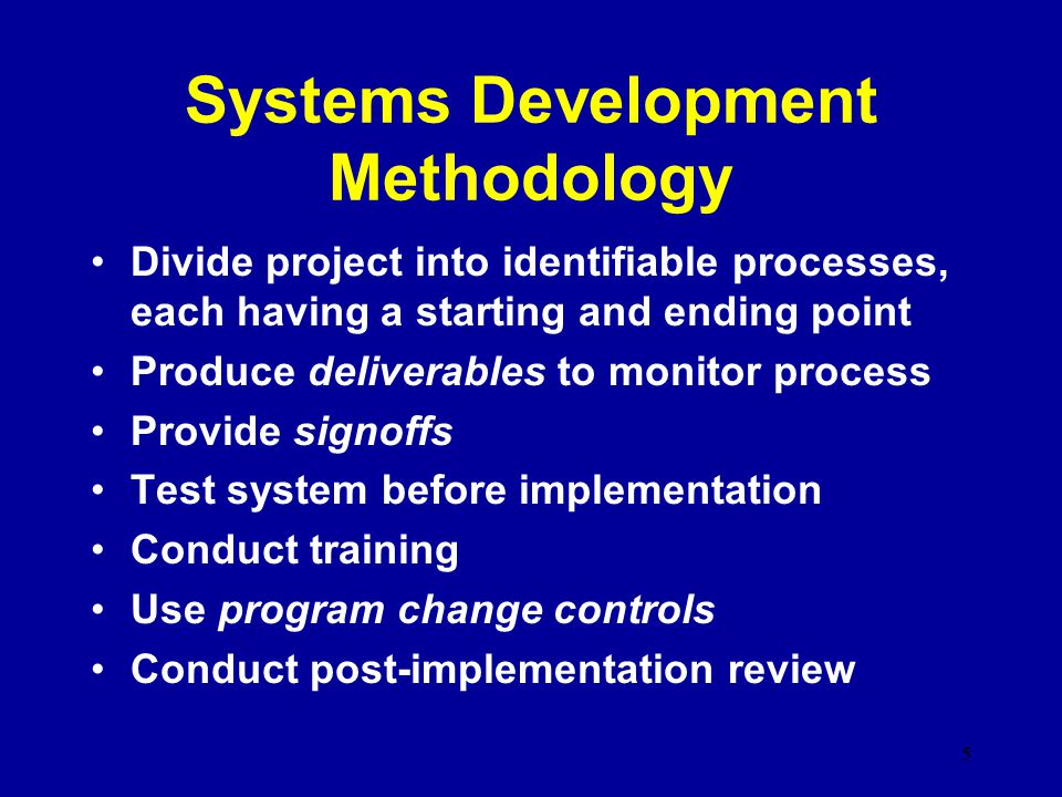 system development methodology Would ensure that system development followed a common, sequential process with all critical information being properly documented although there were shortcomings, with the development of a life.