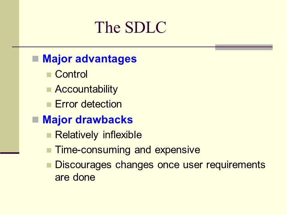 The SDLC Major advantages Major drawbacks Control Accountability
