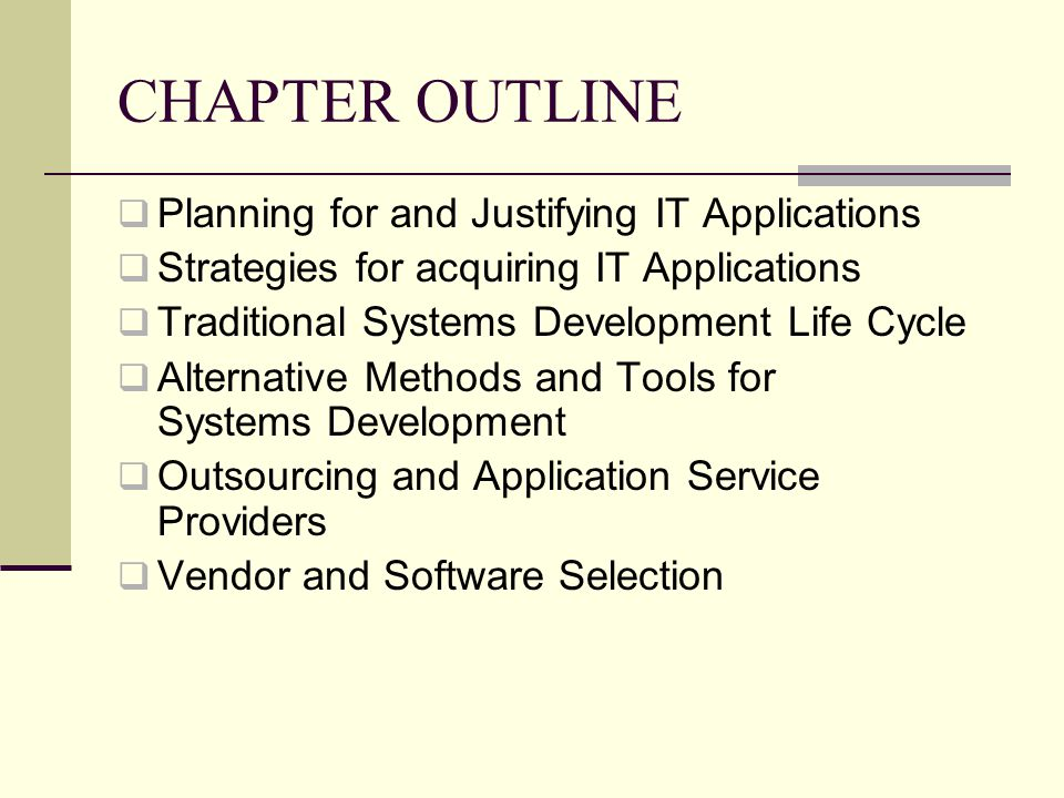 CHAPTER OUTLINE Planning for and Justifying IT Applications