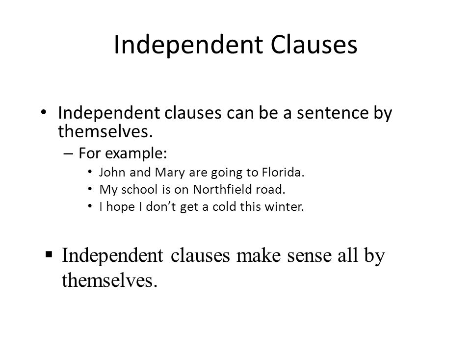 Independent Clauses Independent clauses make sense all by themselves.