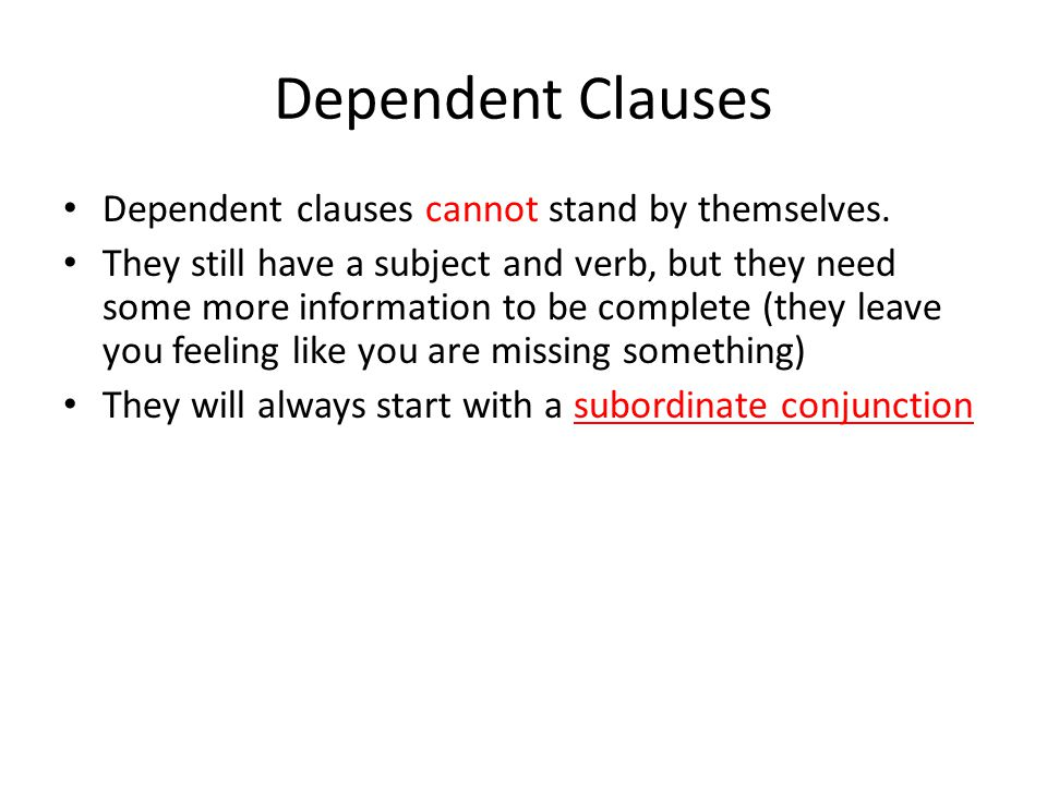 Dependent Clauses Dependent clauses cannot stand by themselves.
