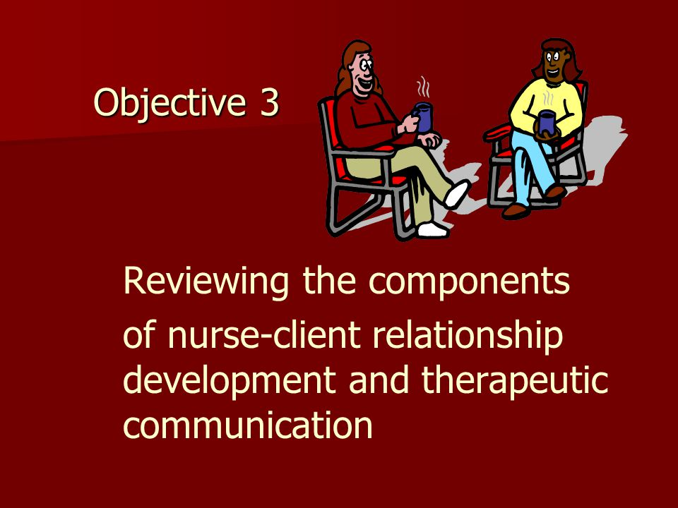 the therapeutic nurse client relationship The therapeutic nurse‐client relationship is based on trust and respect which requires the appropriate use of the power, inherent in the lpn's role it is the.