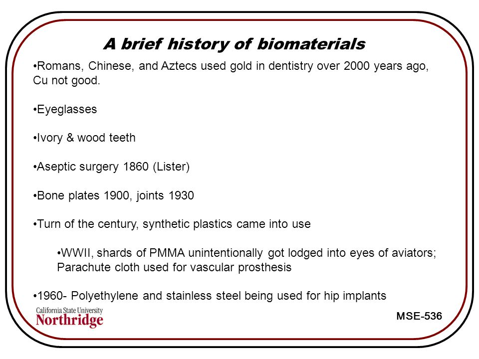 history of biomaterials Most biomaterials used over the course of history were intended to be biopassive --simply tolerated by the body this is beginning to change,.