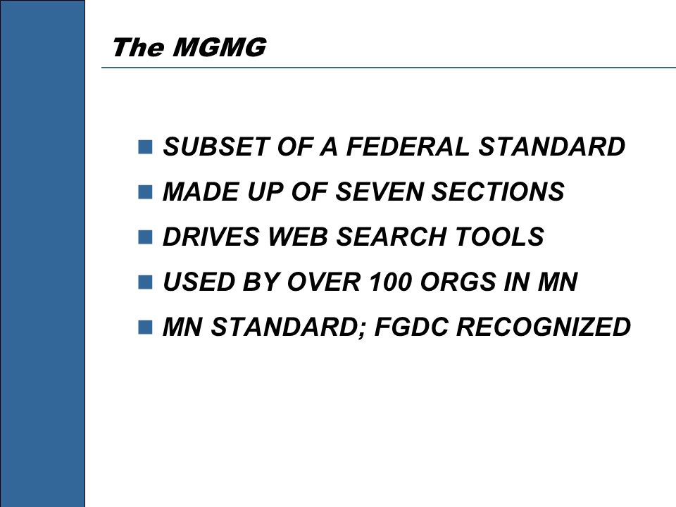 The MGMG SUBSET OF A FEDERAL STANDARD. MADE UP OF SEVEN SECTIONS. DRIVES WEB SEARCH TOOLS. USED BY OVER 100 ORGS IN MN.