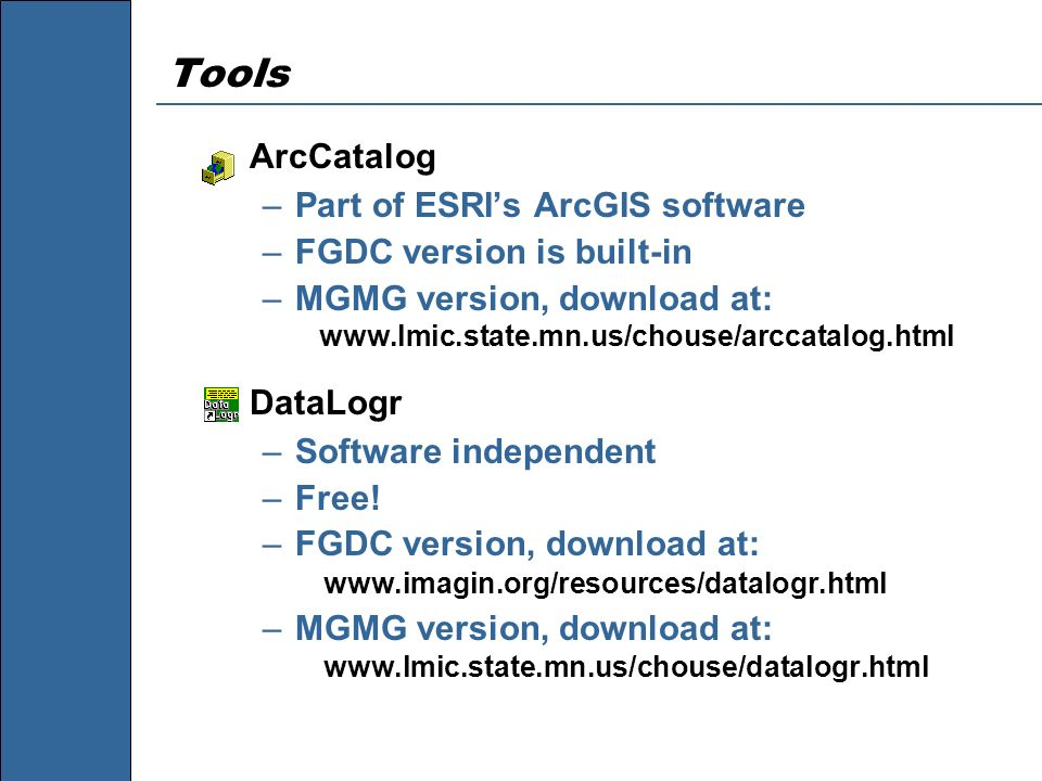Tools ArcCatalog Part of ESRI's ArcGIS software