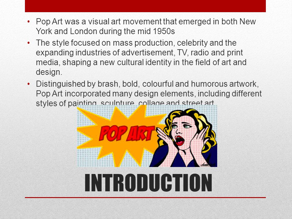 Pop Art was a visual art movement that emerged in both New York and London during the mid 1950s