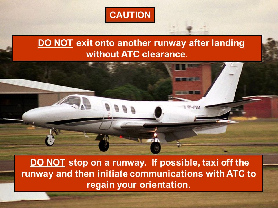 DO NOT exit onto another runway after landing without ATC clearance.