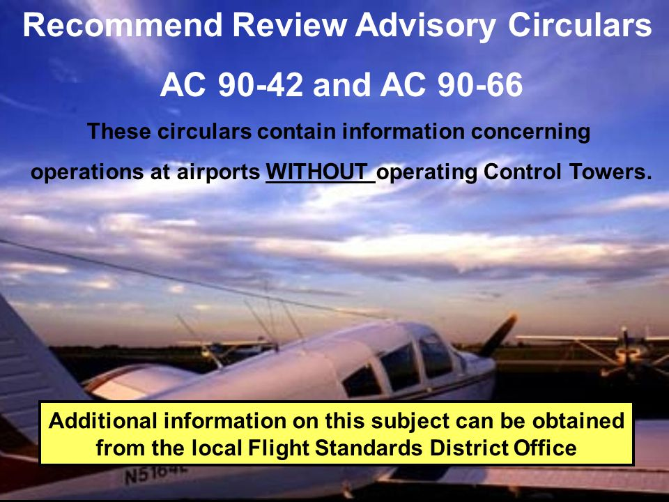 Recommend Review Advisory Circulars AC and AC 90-66