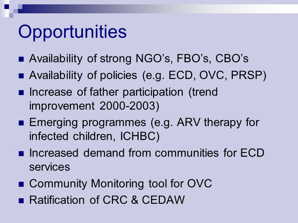 Opportunities Availability of strong NGO's, FBO's, CBO's