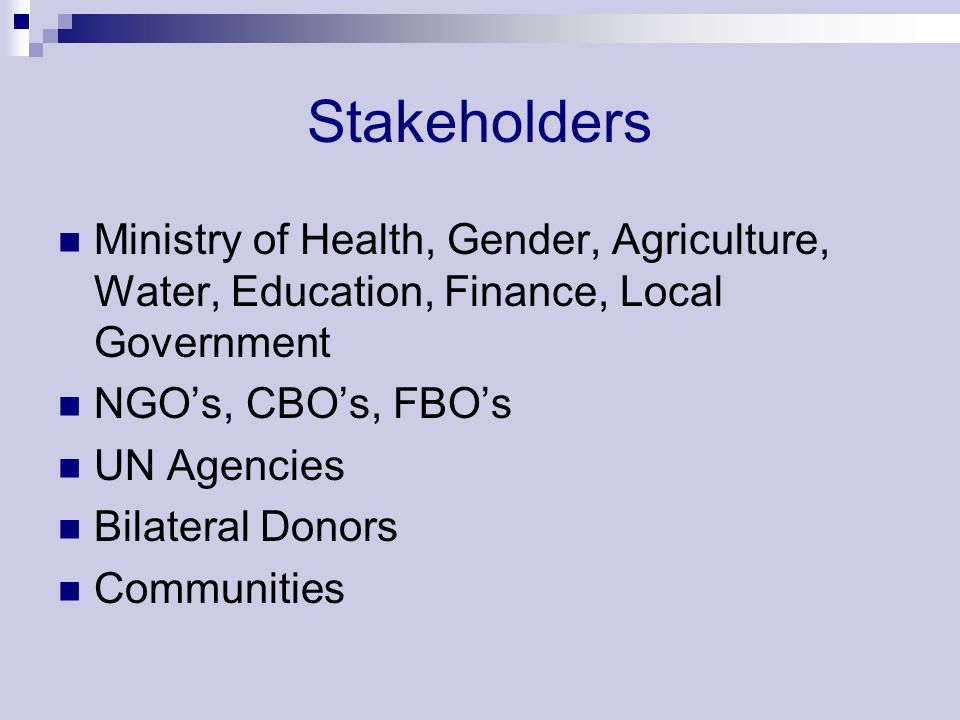 Stakeholders Ministry of Health, Gender, Agriculture, Water, Education, Finance, Local Government. NGO's, CBO's, FBO's.
