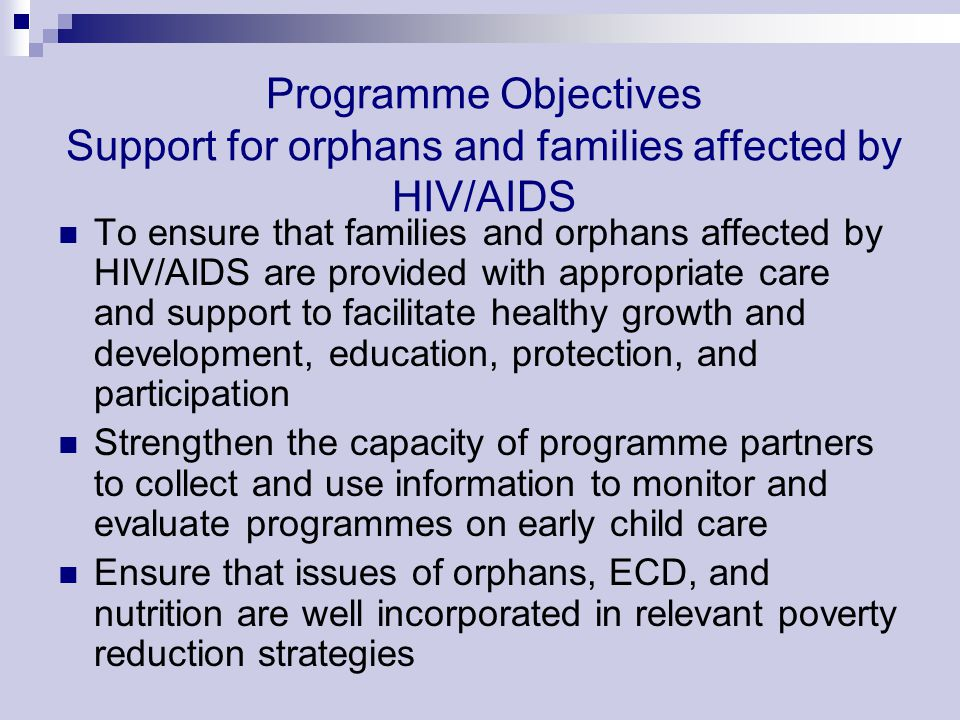 Programme Objectives Support for orphans and families affected by HIV/AIDS