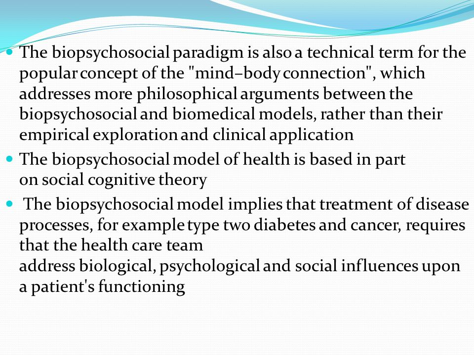 application of the biopsychosocial model to In this paper the implications of the biopsychosocial model for the study and care of a patient with an acute myocardial infarction are presented and contrasted with approaches used by adherents of the more traditional biomedical model.